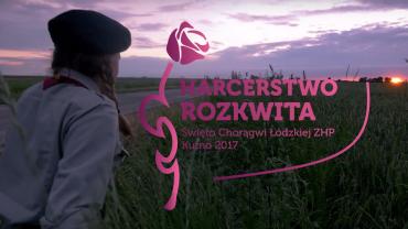Harcerstwo rozkwitnie przygodą – nowy film promocyjny Święta Chorągwi Łódzkiej 2017